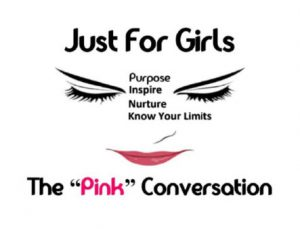 "Just for Girls presentation poster. Displays the outline of female eyes and mouth with the caption ""The Pink Conversation"" from the program."